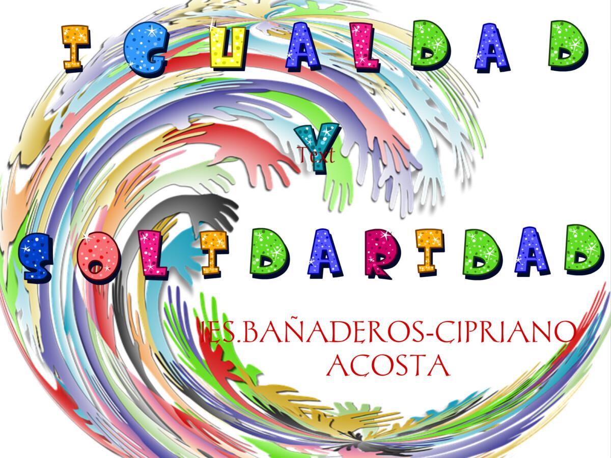 IES.Bañaderos -C.A: Fomentando la IGUALDAD y la SOLIDARIDAD