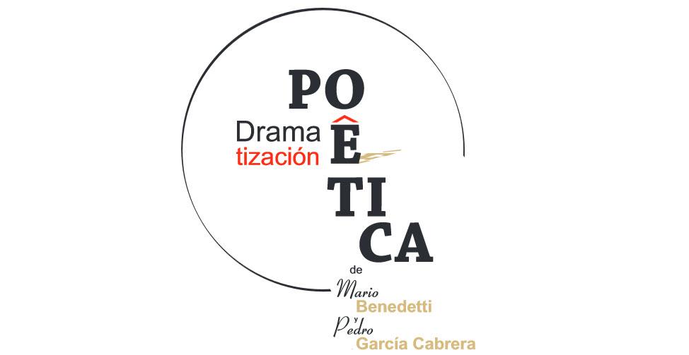 Dramatizaciones poéticas de Mario Benedetti y Pedro García Cabrera, de Federico García Lorca y de Rafael Alberti