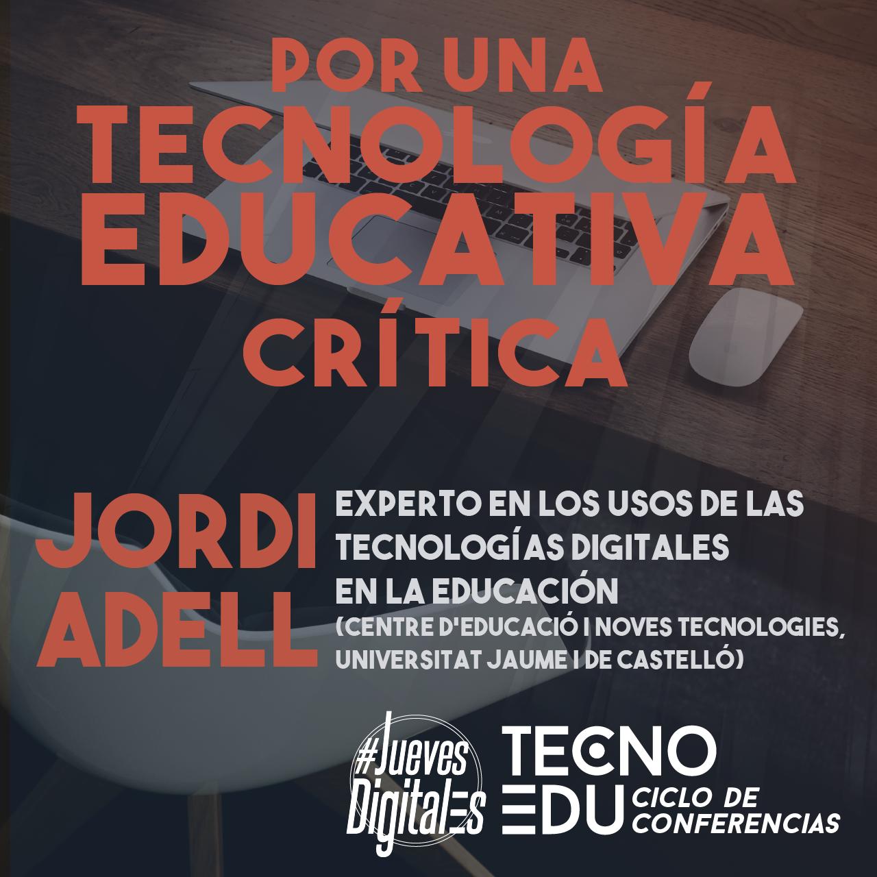 Conferencia Jordi Adell «Tecnología Educativa Crítica» Ciclo #Los Jueves Digitales