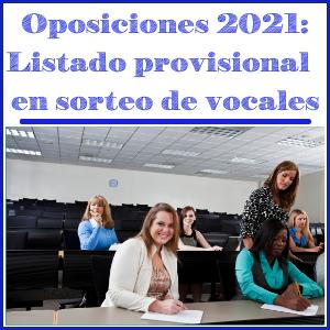 Oposiciones 2021: Listado provisional de participantes en el sorteo de vocales en los procedimientos selectivos de ingreso y acceso a los Cuerpos de Profesores de Enseñanza Secundaria, Escuelas Oficiales de Idiomas y Técnicos de Formación Profesional.