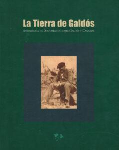 La Tierra de Galdós, Antológica de documentos sobre Galdós y Canarias. Edición del Cabildo de Gran Canaria en 2003.