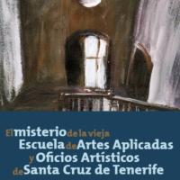El misterio de la vieja Escuela de Artes Aplicadas y Oficios Artísticos de Santa Cruz de Tenerife.
