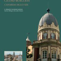 Historia cultural del Arte en Canarias. Vol. 6. Arquitectura para la ciudad burguesa. Canarias siglo XIX