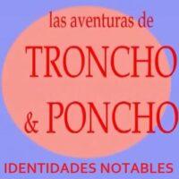 Las aventuras de Troncho y Poncho: Identidades notables
