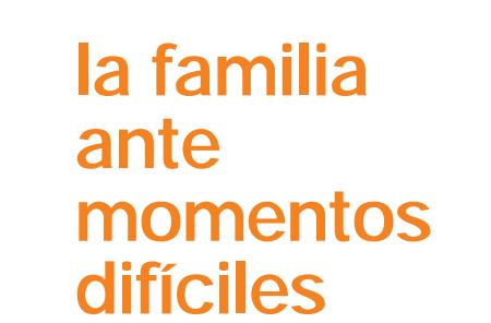 Guía: la familia ante momentos difíciles