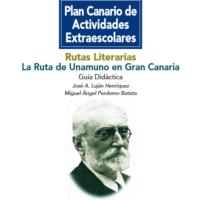 Rutas Literarias. La ruta de Unamuno en Gran Canaria. Guía Didáctica y Cuaderno de Actividades.