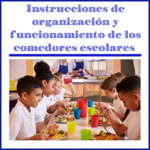 Instrucciones de organización y funcionamiento de los comedores escolares de los centros públicos, curso 2021-2022.