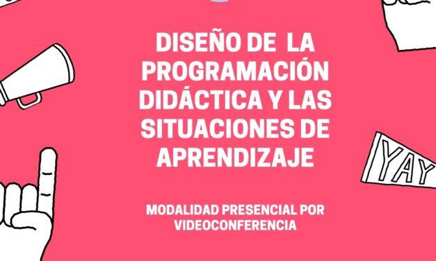 CURSO: DISEÑO DE LA PROGRAMACIÓN DIDÁCTICA Y LAS SITUACIONES DE APRENDIZAJE