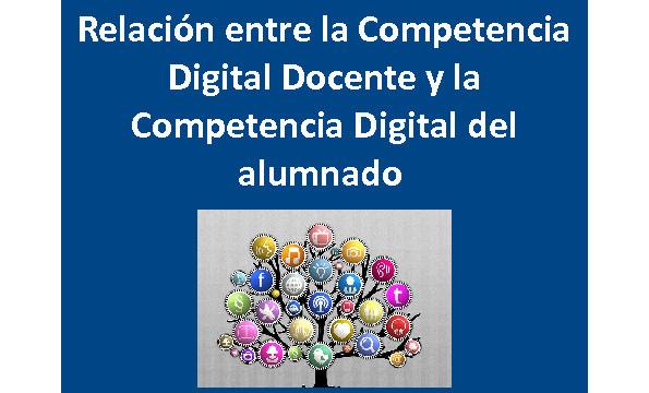 Relación entre la Competencia Digital Docente y la Competencia Digital del alumnado
